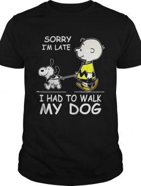 Charlie Brown and Snoopy sorry I'm late I had to walk my dog shirts