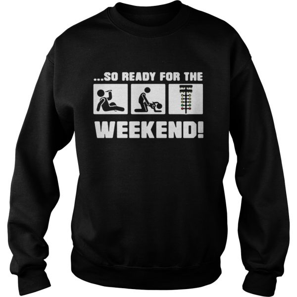 Drinking sex and drag racing so ready for the weekend sweatshirt
