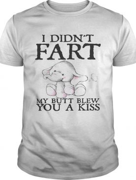 Elephant I didn't fart my butt blew you a kiss shirts