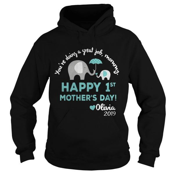 Elephant Youre doing a great job mommy happy 1st mothers day Olivia 2019 hoodie