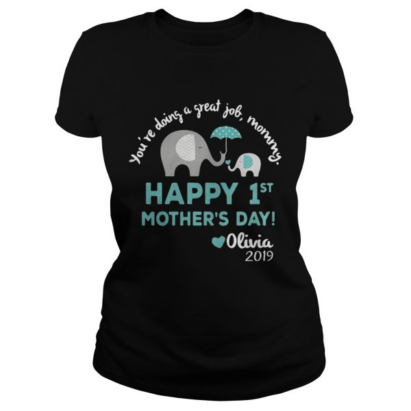 Elephant Youre doing a great job mommy happy 1st mothers day Olivia 2019 ladies tee