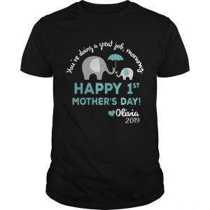 Elephant Youre doing a great job mommy happy 1st mothers day Olivia 2019 unisex