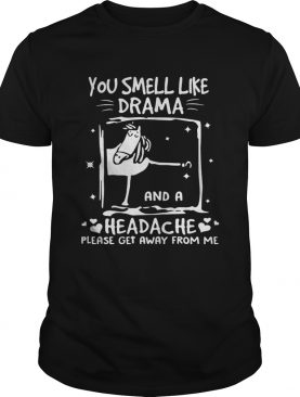 Funny horse you smell like drama and a headache please get away from me shirts
