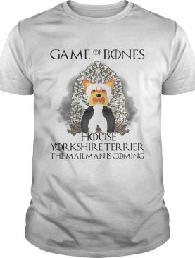 Game Of Thrones Game of Bones house Yorkshire Terrier the mailman is coming shirts