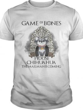 Game of Bones house Chihuahua the mailman is coming shirts