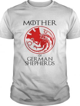Game of Thrones Mother of German Shepherds shirts