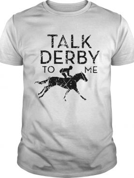 Horse race talk derby to me shirts