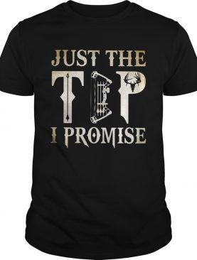 Hunting just the tip I promise shirts