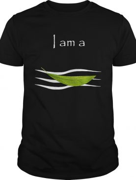 I am a leaf on the wind shirts