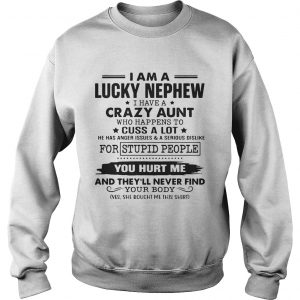 I am a lucky nephew I have a crazy aunt who happens to cuss a lot sweatshirt
