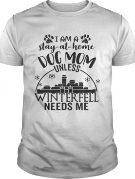 I am a stay-at-home dog mom unless Winterfell needs me shirts
