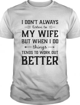 I don't always listen to my nurse wife but when I do things tend shirts