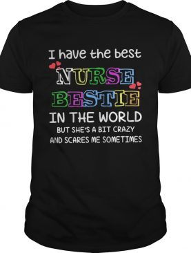 I have the best nurse bestie in the world but she's a bit crazy shirts