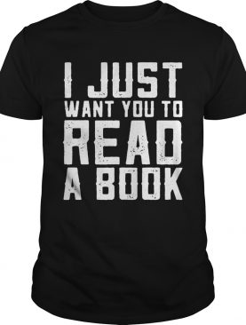 I just want you to read a book shirts