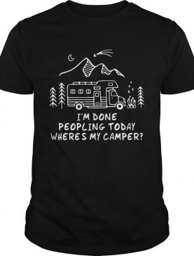 I'm Done Peopling Today Where's My Camper shirtss