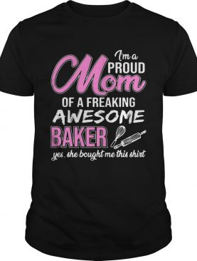 I'm Proud Mom Of Freaking Awesome Baker Gift Shirts
