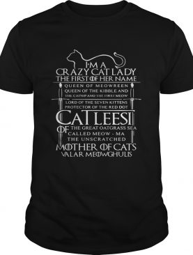 I'm a crazy cat lady the first of her name queen of meowreen shirts