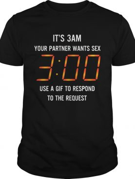It's 3 am your partner want sex use gif to respond to the request shirts