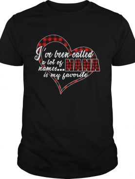 I've Been Called A Lot Of Names Nana Is My Favorite Plaid Heart shirts