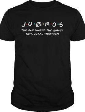 Jobros the one where the band gets back together shirts
