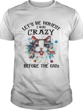 Let's Be Honest I Was Crazy Before The Cats T shirts