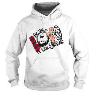Love For The Soccer Game For Soccer Lover hoodie