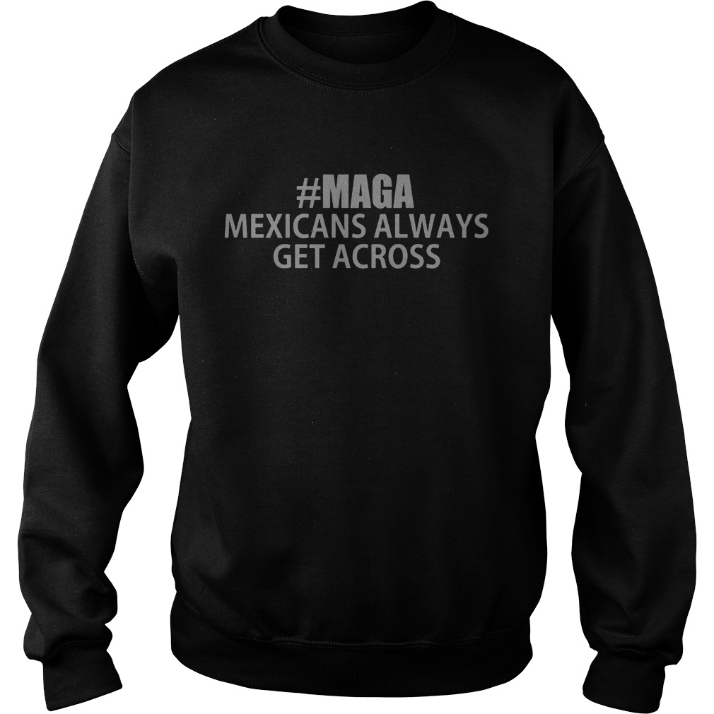 Maga Mexicans Always Get Across Shirts Fashion Trending