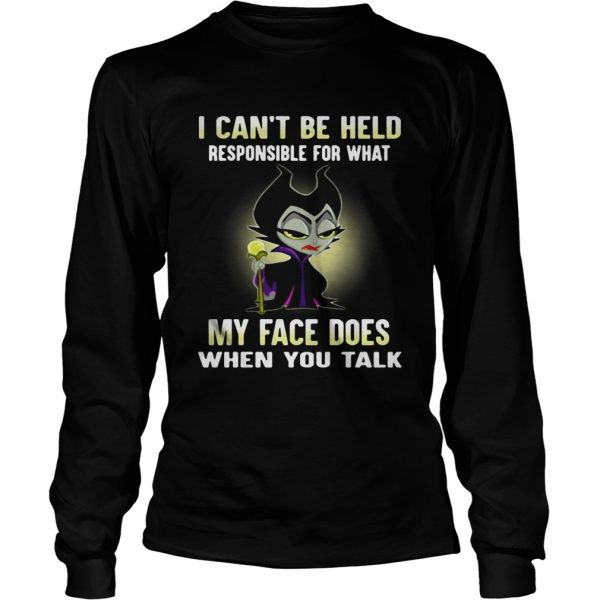 Maleficent I cant be held responsible for what my face does when you talk longsleeve tee