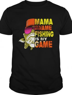 Mama is my name fishing is my game shirts
