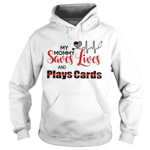 My mommy saves lives and plays cards hoodie