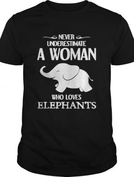 Never underestimate a woman who loves elephants shirts