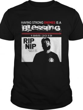 Nipsey hussle Having strong enemies is a blessing shirts