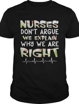 Nurses Don't Argue We Explain Why We Are Right Floral Shirts