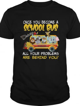 Once You Become A School Bus Driver All My Problems Are Behind Me Zoo Version shirts