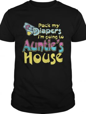 Pack my diapers I'm going to Auntie's house shirts