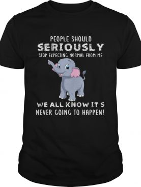 People Should Seriously Stop Expecting Normal From Me Elephant Version shirts