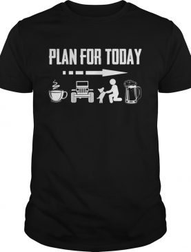 Plan for today I Drink coffee jeep dog and drinking beer shirts