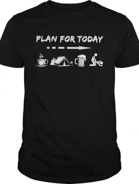 Plan for today are coffee camping beer and sex shirts
