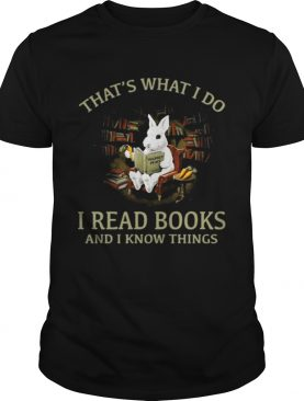 Rabbit that's what I do I read books and I know things shirts