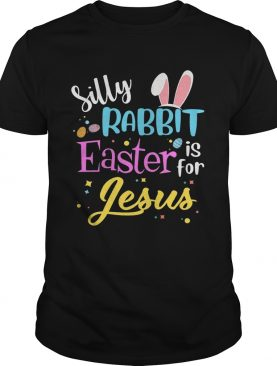 Silly Rabbit Easter Is For Jesus Funny Easter Gift Shirts