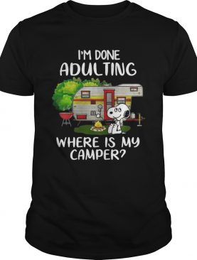Snoopy I'm done adulting where is my camper shirts