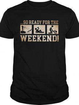 So ready for the weekend bowfishing drinking and sex shirts