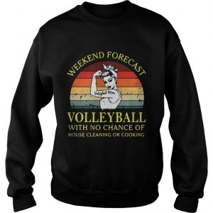 Strong girl weekend forecast volleyball with no chance of house cleaning or cooking retro sweatshirt