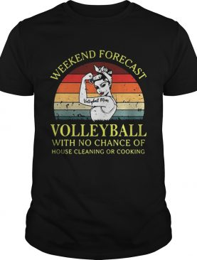 Strong girl weekend forecast volleyball with no chance of house cleaning or cooking retro shirts