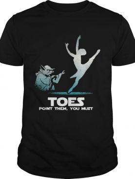 Toes point them you must yoga Ballet shirts