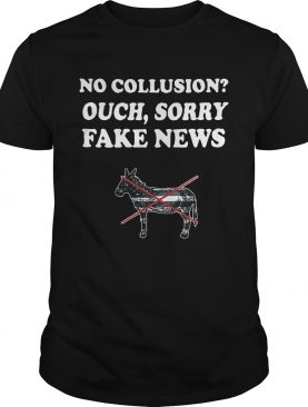 Trump and Mueller no collusion ouch sorry fake news shirts