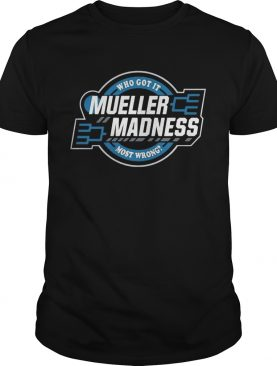 Trump and Mueller who got it most wrong Mueller Madness shirts