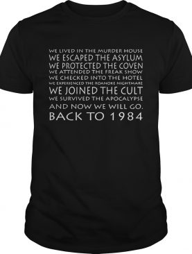 We Lived In The Murder House We Escaped The Asylum And Now We Will Go Back To 1984 shirts