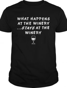 What happens at the winery stays at the winery shirts