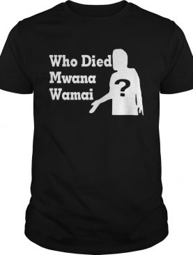 Who died Mwana Wamai shirts